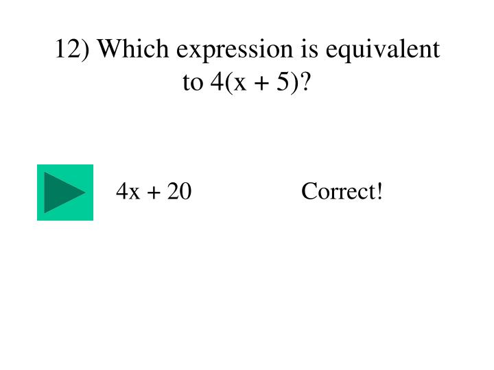 12) Which expression is equivalent to 4(x + 5)?