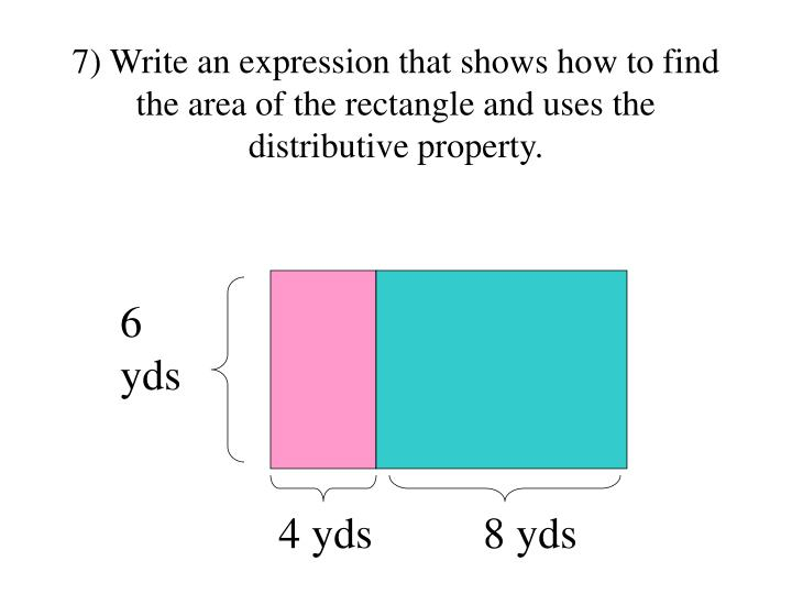 7) Write an expression that shows how to find the area of the rectangle and uses the distributive property.