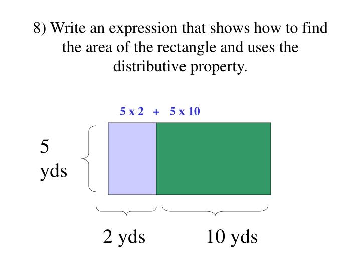 8) Write an expression that shows how to find the area of the rectangle and uses the distributive property.