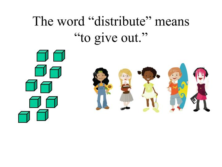 """The word """"distribute"""" means"""
