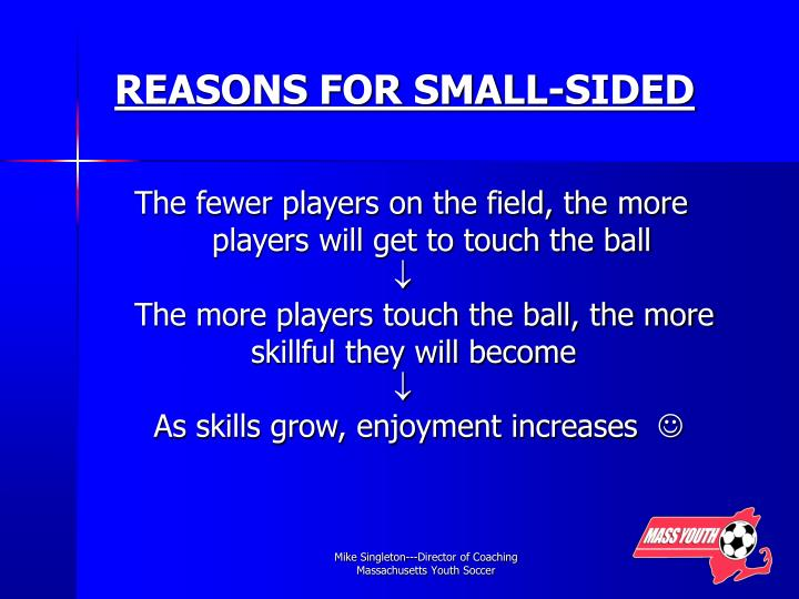 REASONS FOR SMALL-SIDED