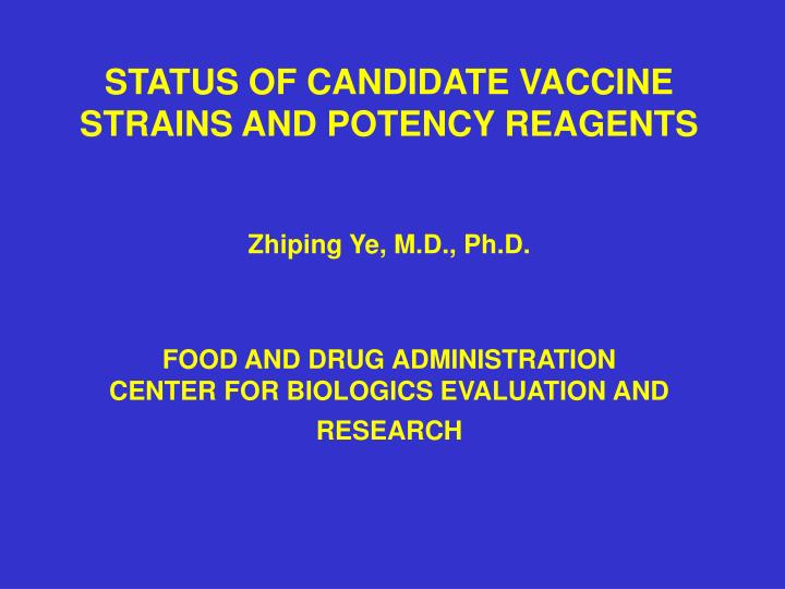 STATUS OF CANDIDATE VACCINE STRAINS AND POTENCY REAGENTS