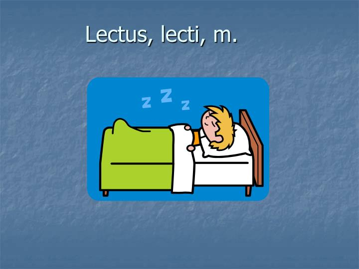 Lectus, lecti, m.