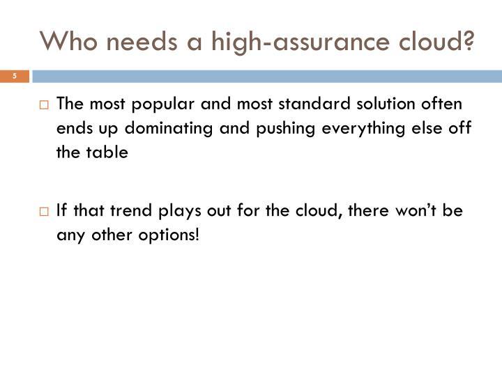 Who needs a high-assurance cloud?