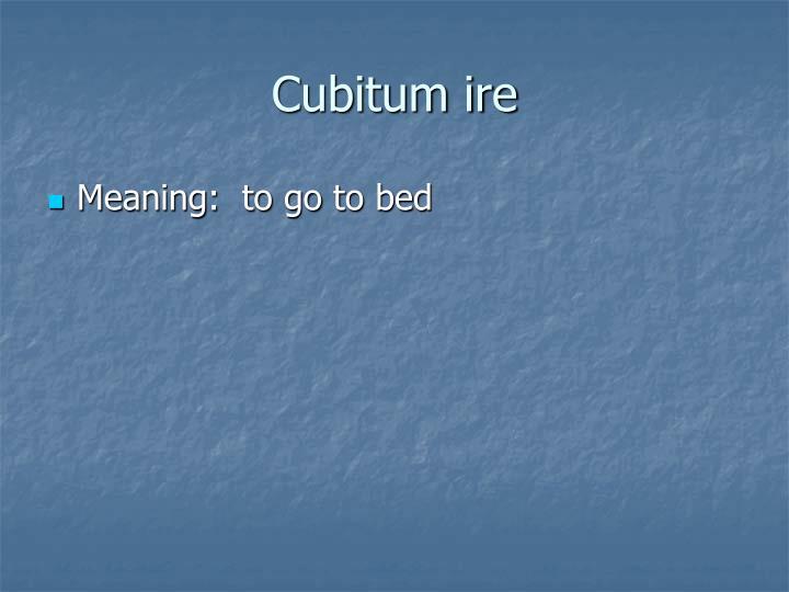 Cubitum ire