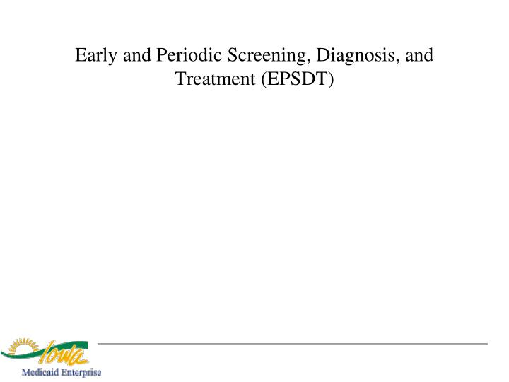 Early and Periodic Screening, Diagnosis, and Treatment (EPSDT)