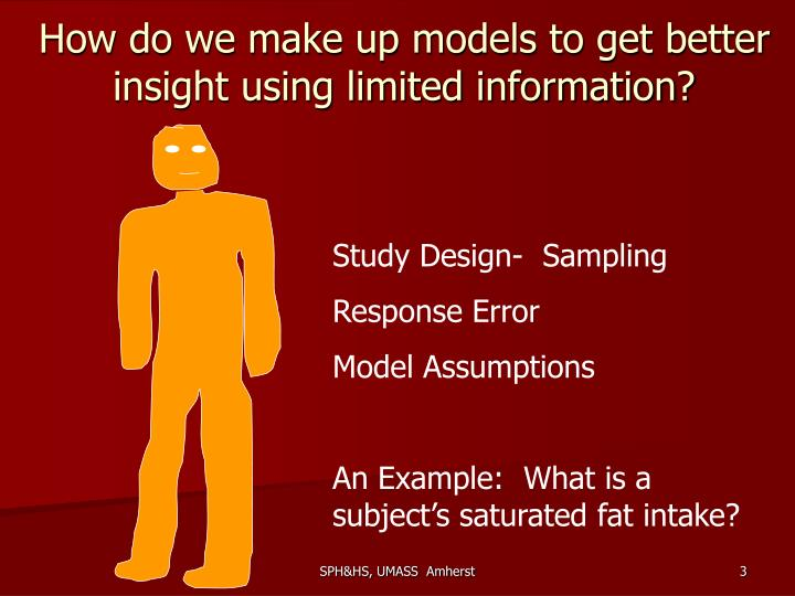 How do we make up models to get better insight using limited information?