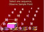 select one sequence observe sample point