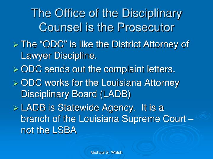 The Office of the Disciplinary Counsel is the Prosecutor