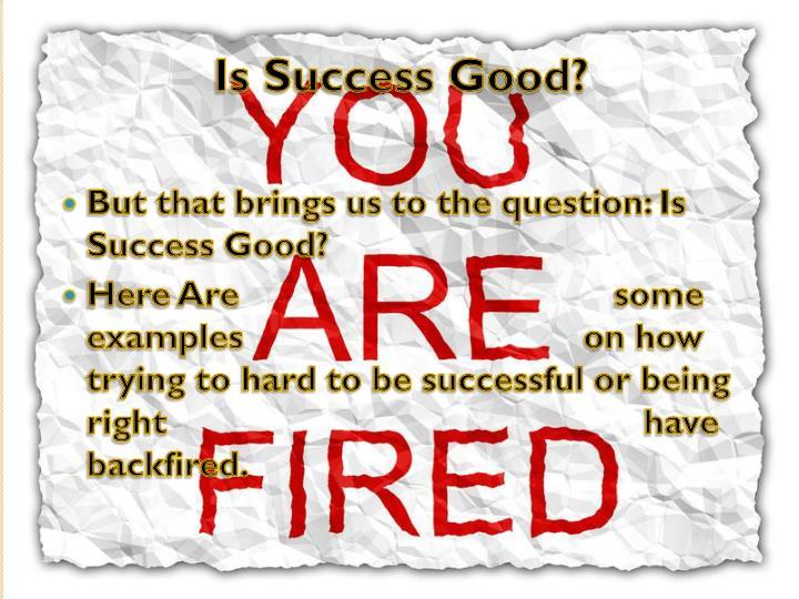 Is Success Good?