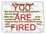 is success good