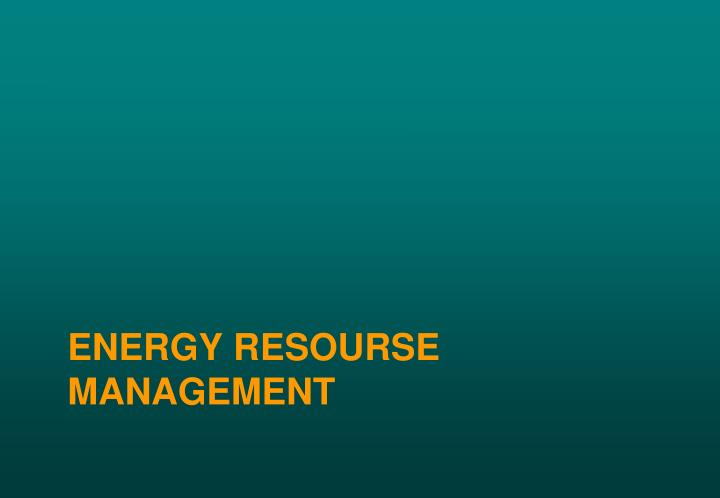 ENERGY RESOURSE MANAGEMENT