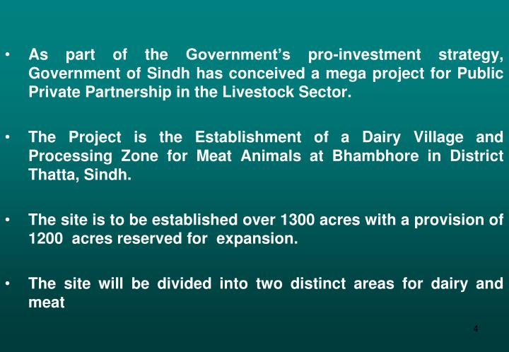 As part of the Government's pro-investment strategy, Government of Sindh has conceived a mega project for Public Private Partnership in the Livestock Sector.