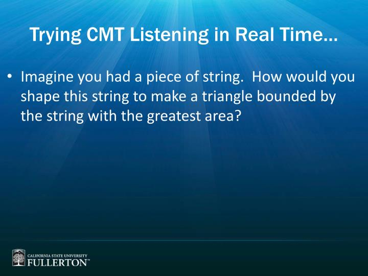 Trying CMT Listening in Real Time…