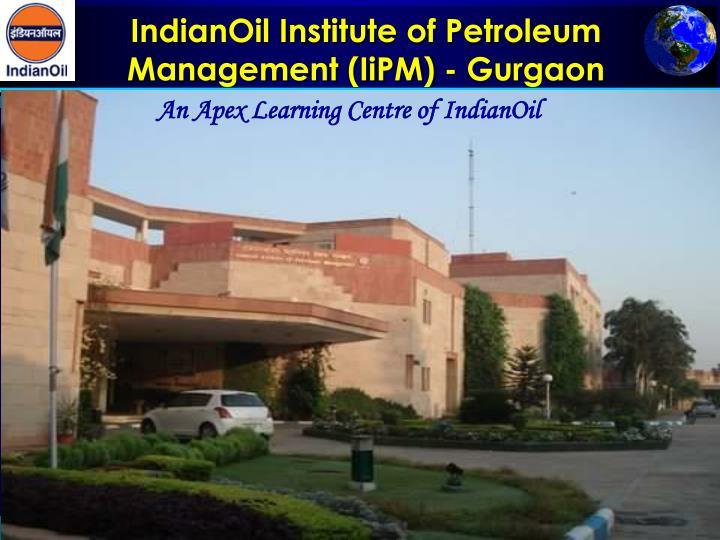 IndianOil Institute of Petroleum Management (IiPM) - Gurgaon