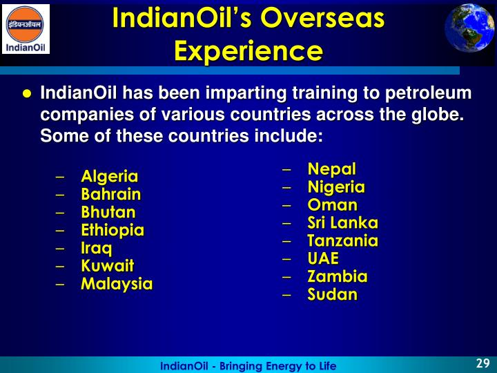 IndianOil has been imparting training to petroleum companies of various countries across the globe. Some of these countries include: