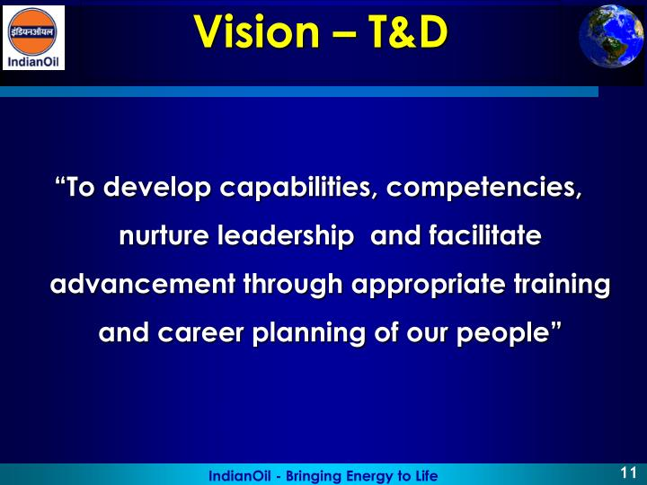"""""""To develop capabilities, competencies, nurture leadership  and facilitate advancement through appropriate training and career planning of our people"""""""