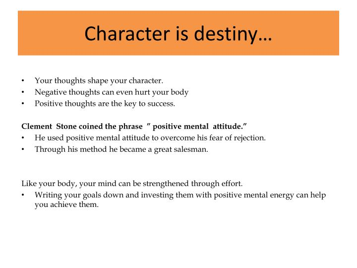 Character is destiny…