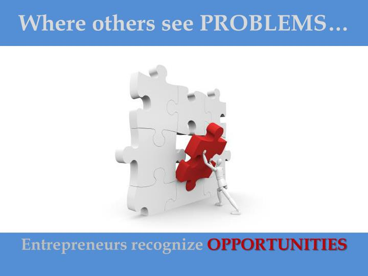 Where others see PROBLEMS…