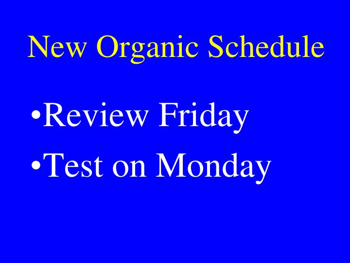 New Organic Schedule