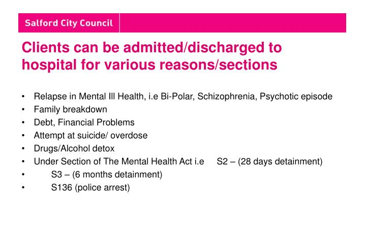 Clients can be admitted/discharged to hospital for various reasons/sections