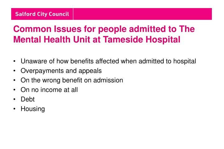 Common Issues for people admitted to The Mental Health Unit at Tameside Hospital