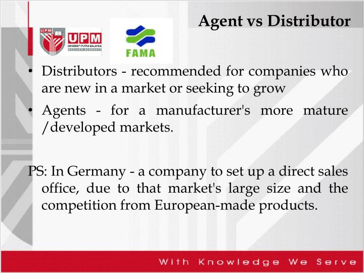 Distributors - recommended for companies who are new in a market or seeking to grow