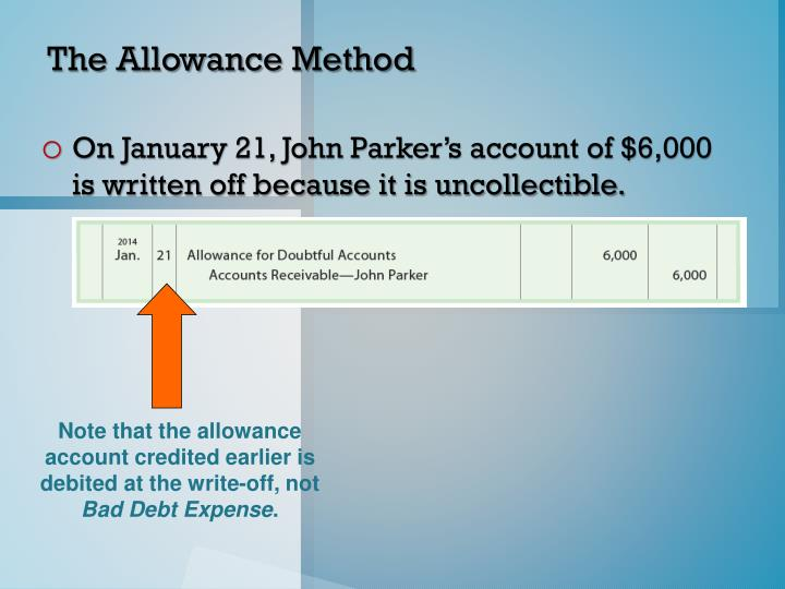 Note that the allowance account credited earlier is debited at the write-off, not