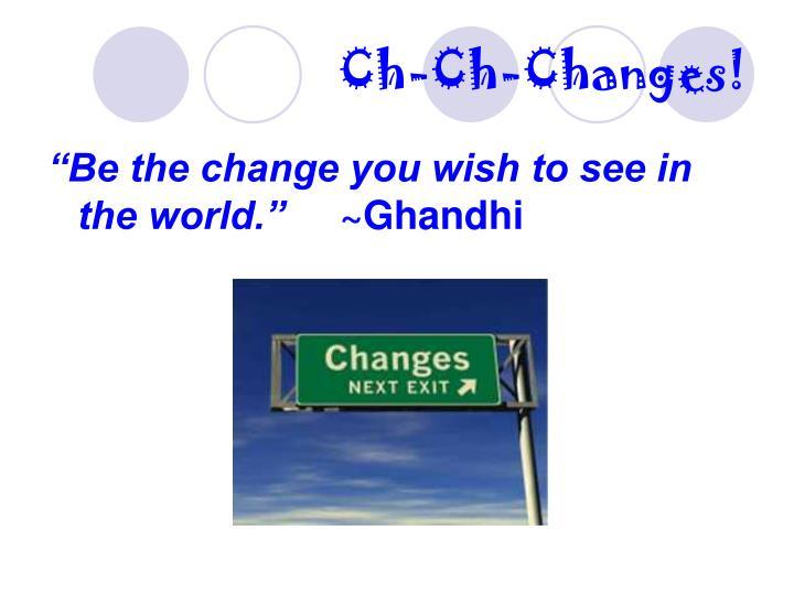 Ch-Ch-Changes!