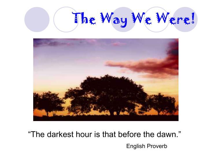 The Way We Were!