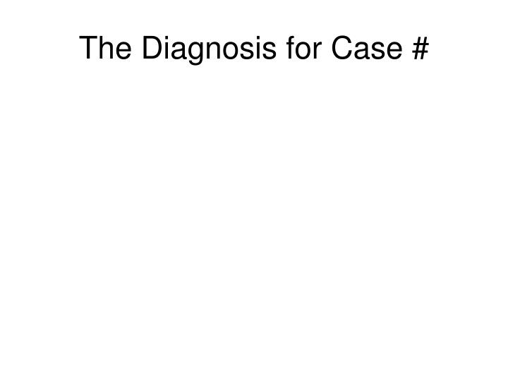 The Diagnosis for Case #