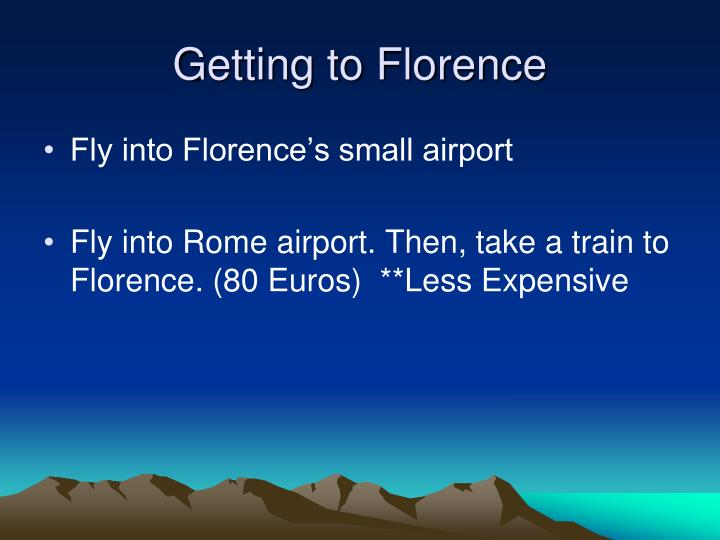 Getting to florence