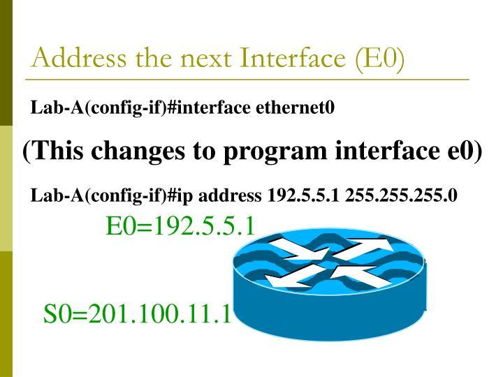 Address the next Interface (E0)