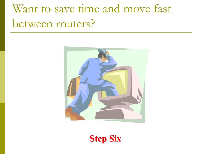 Want to save time and move fast between routers?