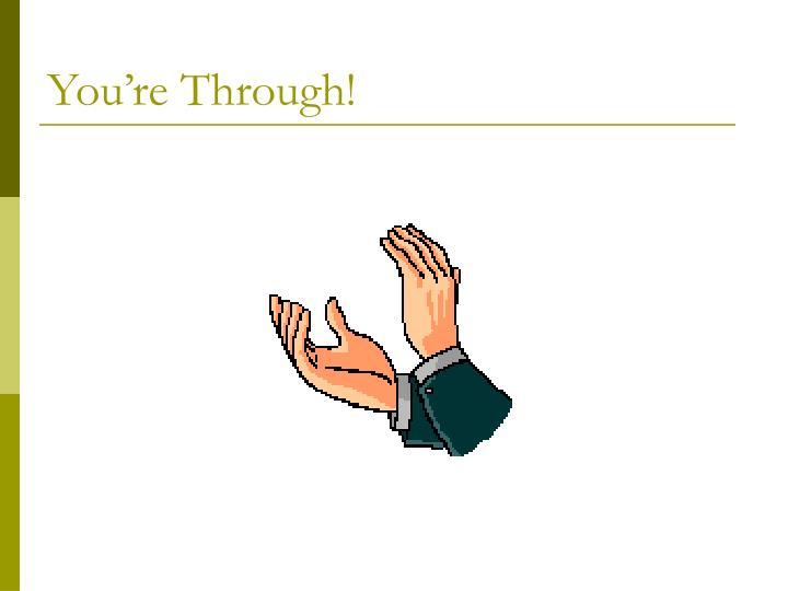 You're Through!