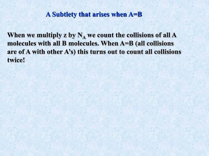 A Subtlety that arises when A=B