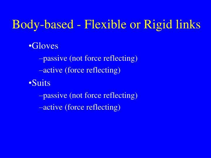 Body-based - Flexible or Rigid links