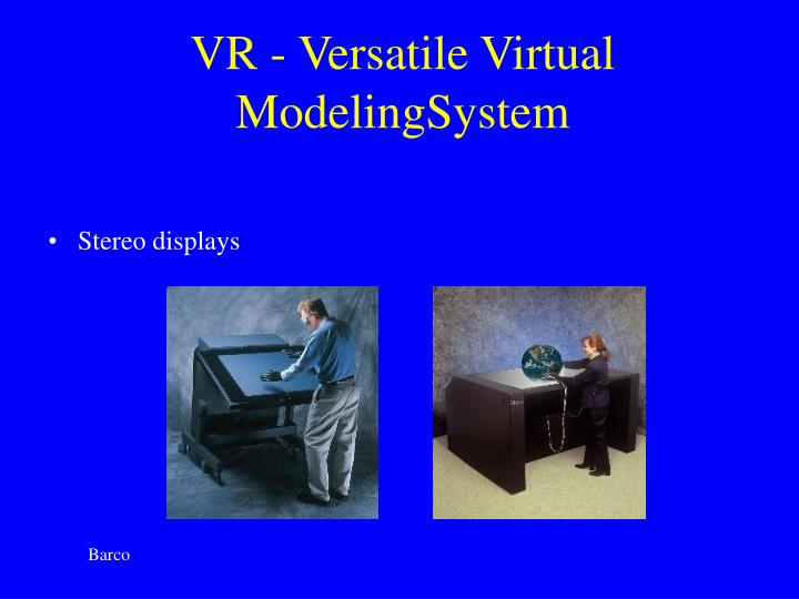 VR - Versatile Virtual ModelingSystem