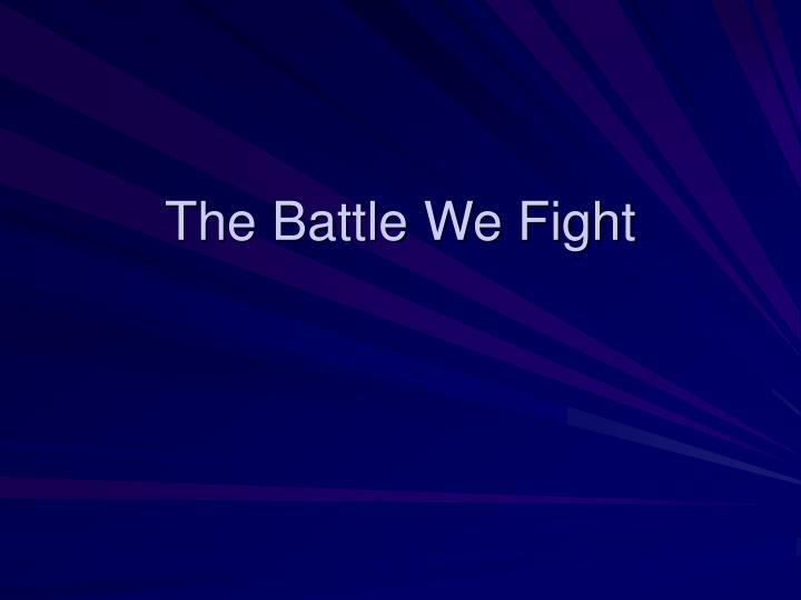 the battle we fight