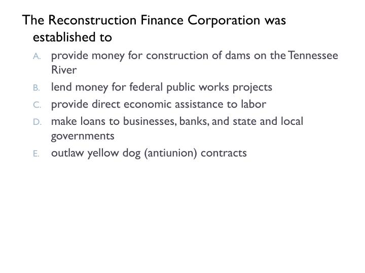 The Reconstruction Finance Corporation was established to
