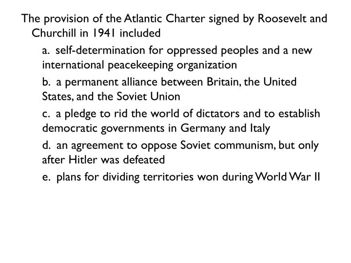 The provision of the Atlantic Charter signed by Roosevelt and Churchill in 1941 included