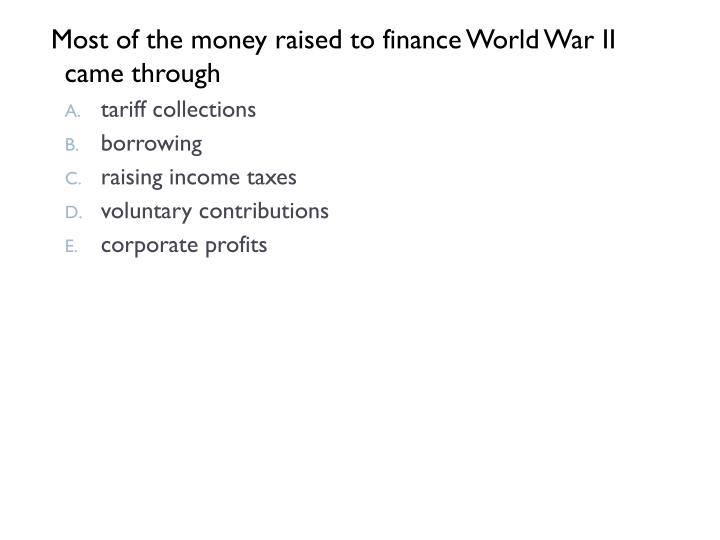 Most of the money raised to finance World War II came through