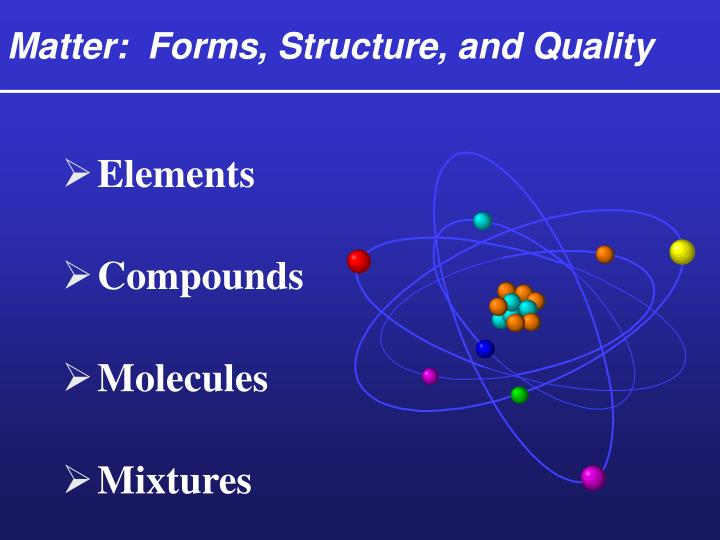 Matter:  Forms, Structure, and Quality