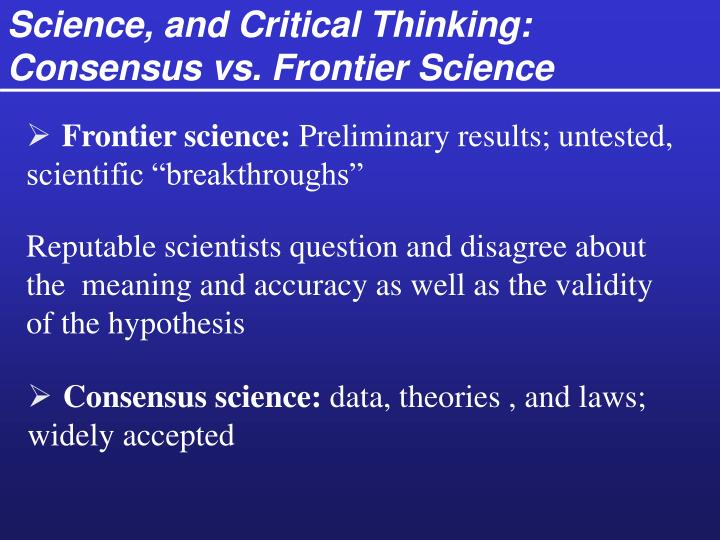 Science, and Critical Thinking: Consensus vs. Frontier Science
