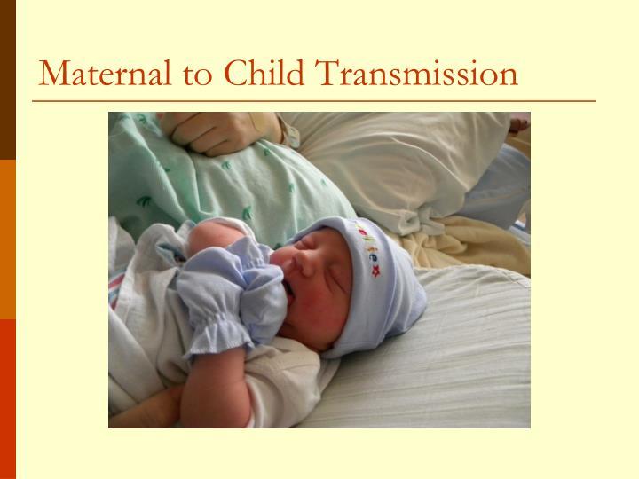 Maternal to Child Transmission
