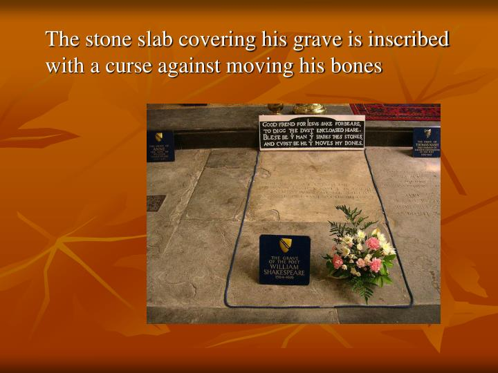 The stone slab covering his grave is inscribed with a curse against moving his bones