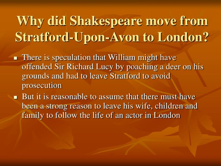 Why did Shakespeare move from Stratford-Upon-Avon to London?
