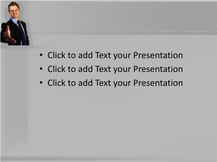Click to add Text your Presentation