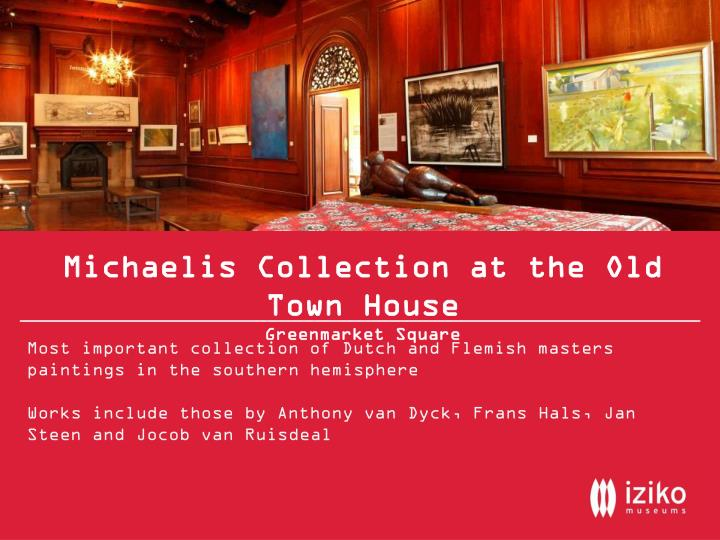 Michaelis Collection at the Old Town House