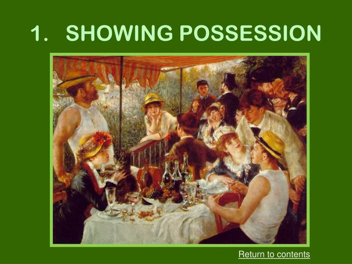 1.   SHOWING POSSESSION